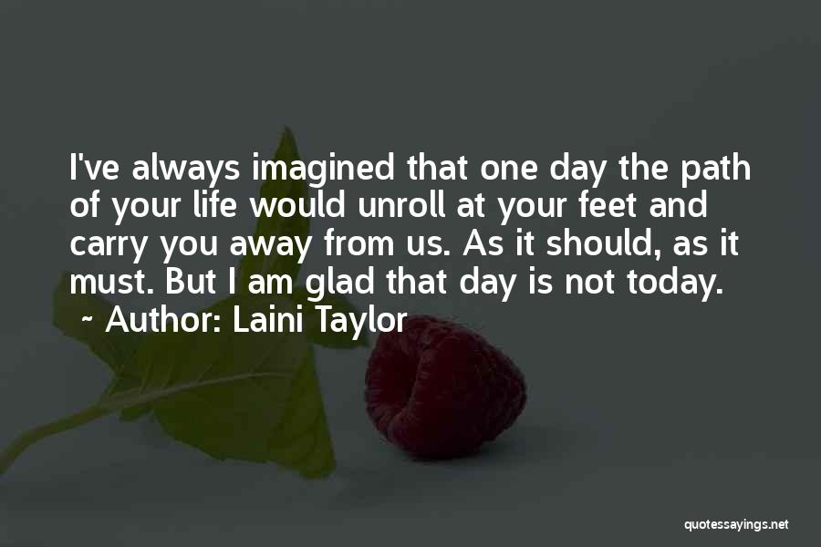 I Am Glad Your In My Life Quotes By Laini Taylor