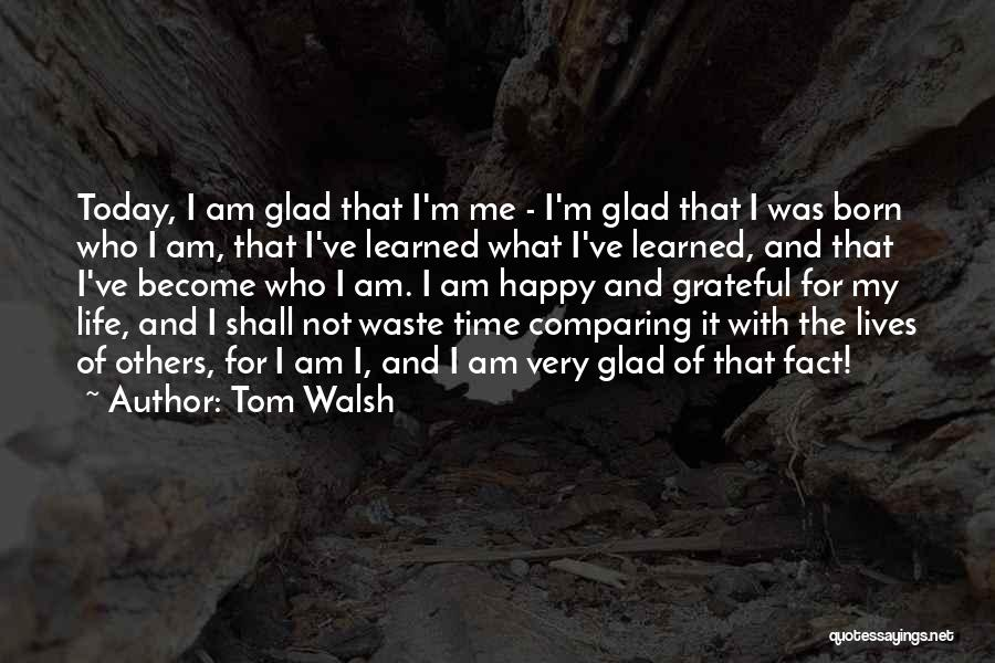 I Am Glad Your In My Life Quotes By Tom Walsh