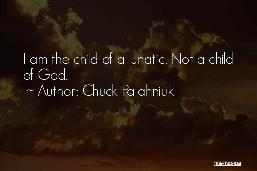 I Am God's Child Quotes By Chuck Palahniuk