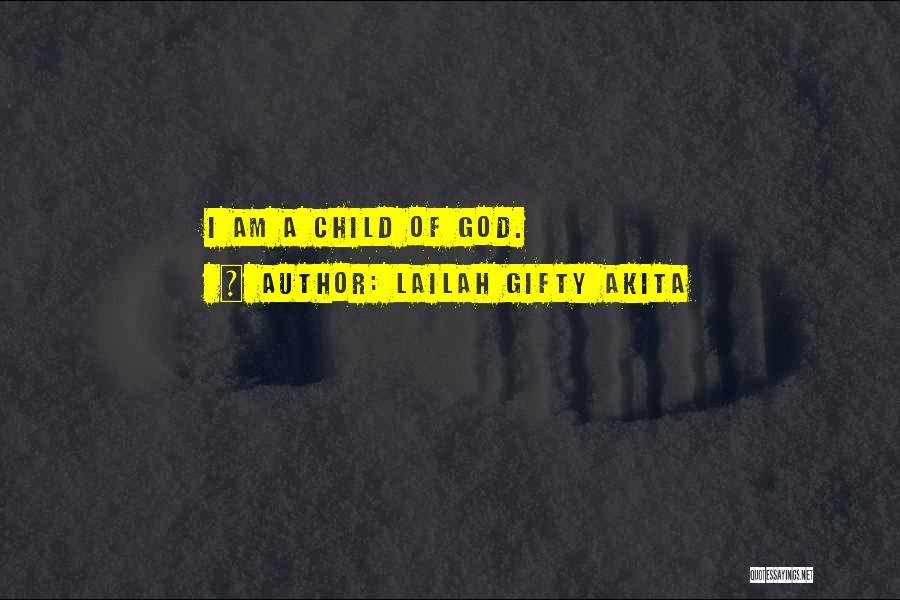 I Am God's Child Quotes By Lailah Gifty Akita