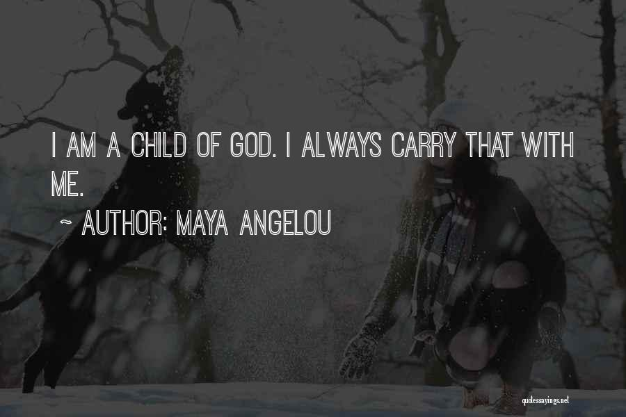 I Am God's Child Quotes By Maya Angelou