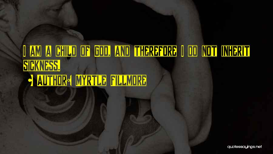 I Am God's Child Quotes By Myrtle Fillmore