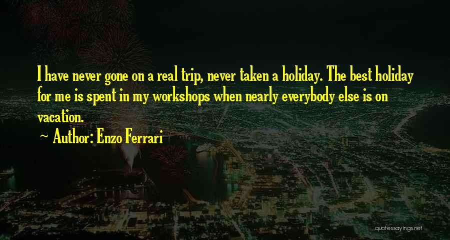 I Am Going To Vacation Quotes By Enzo Ferrari