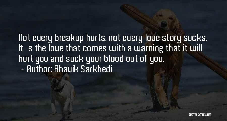 I Am Hurt But I Still Love You Quotes By Bhavik Sarkhedi