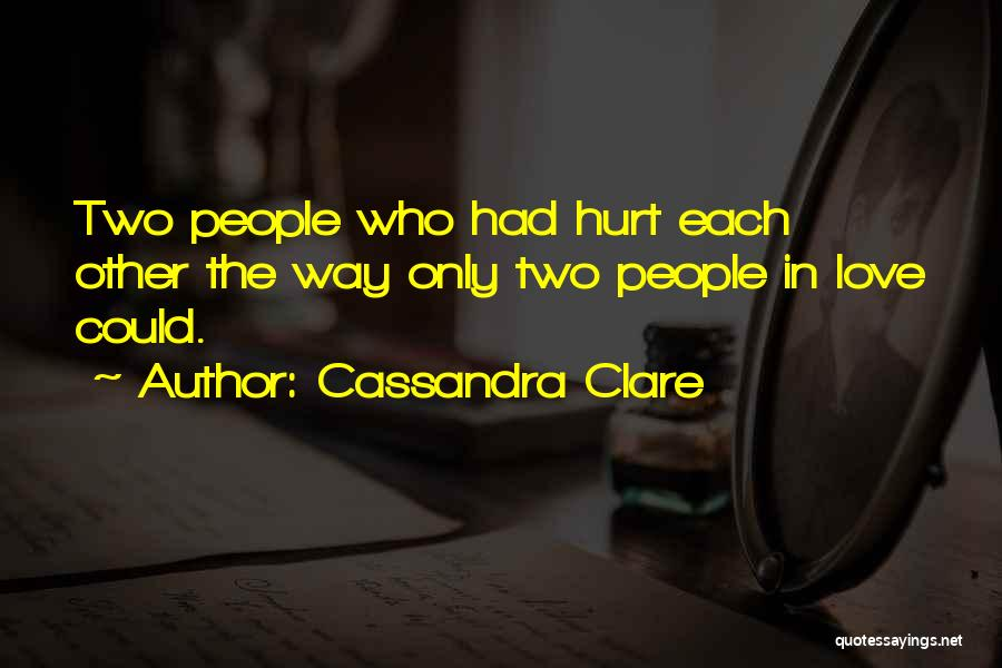 I Am Hurt But I Still Love You Quotes By Cassandra Clare