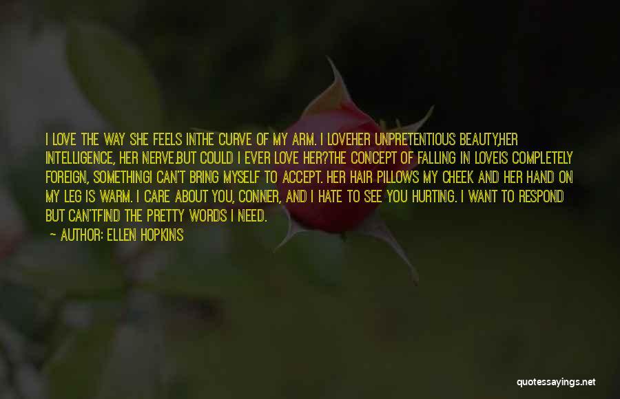 I Am Hurt But I Still Love You Quotes By Ellen Hopkins