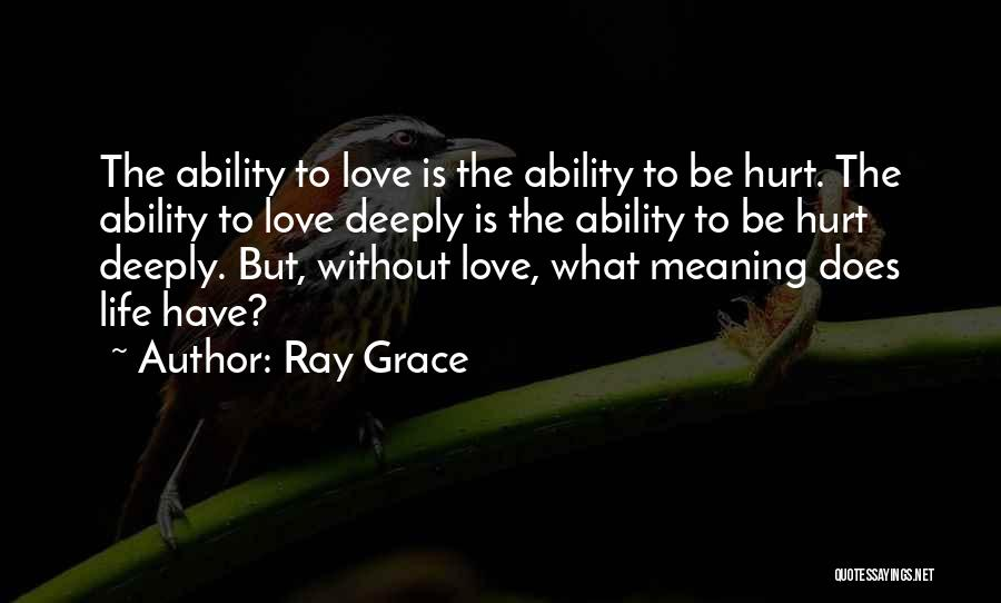 I Am Hurt But I Still Love You Quotes By Ray Grace