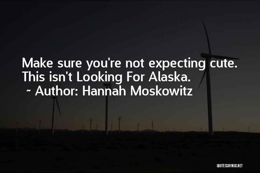 I Am Looking Cute Quotes By Hannah Moskowitz