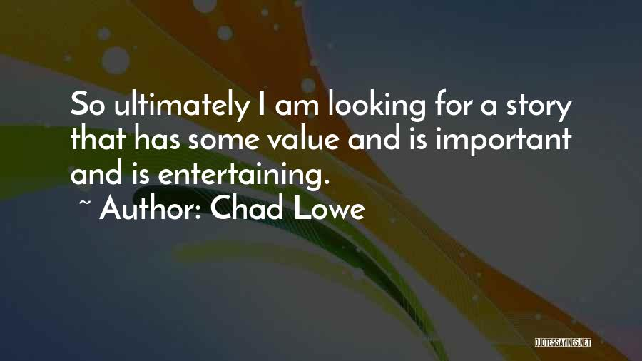 I Am Looking Quotes By Chad Lowe