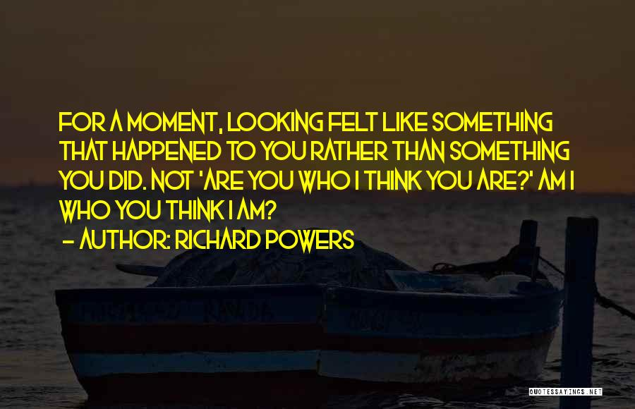 I Am Looking Quotes By Richard Powers