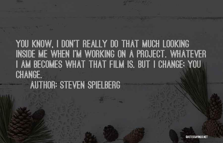 I Am Looking Quotes By Steven Spielberg