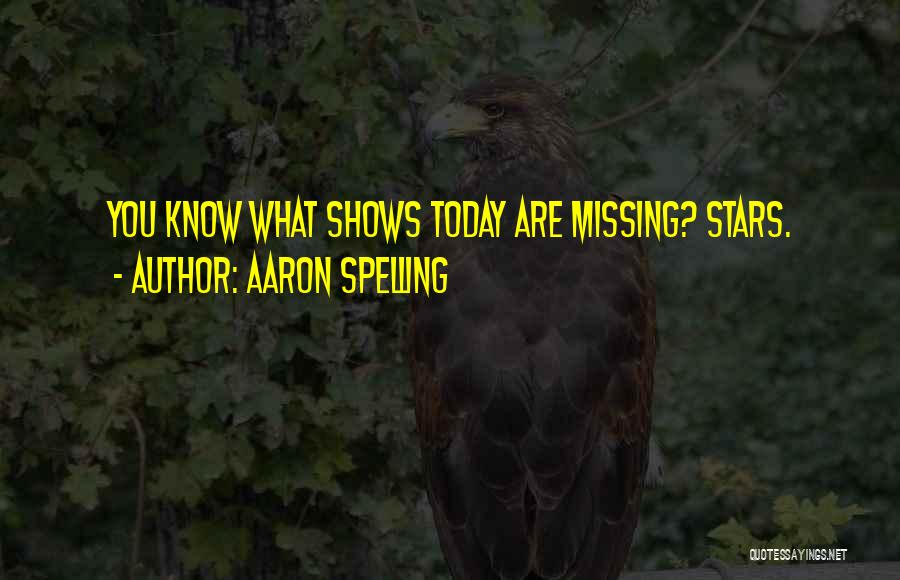 I Am Missing You Today Quotes By Aaron Spelling