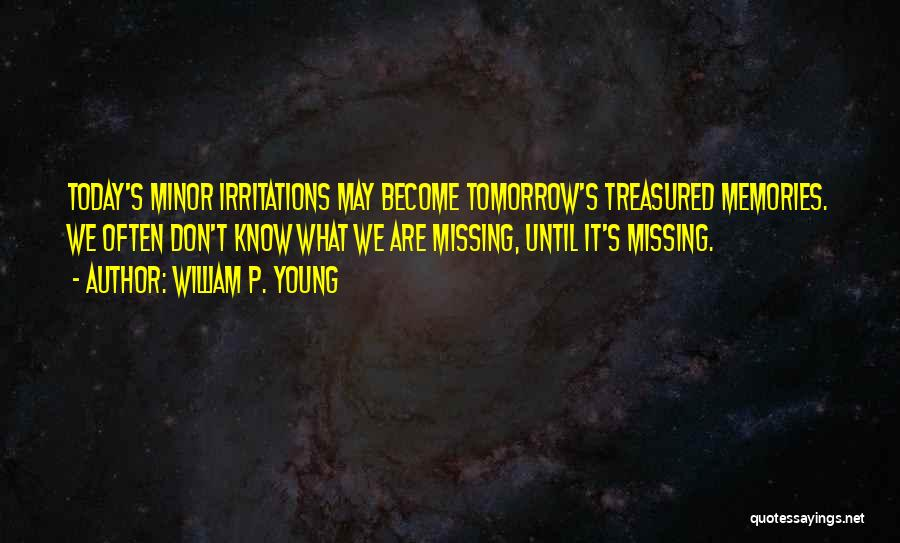 I Am Missing You Today Quotes By William P. Young