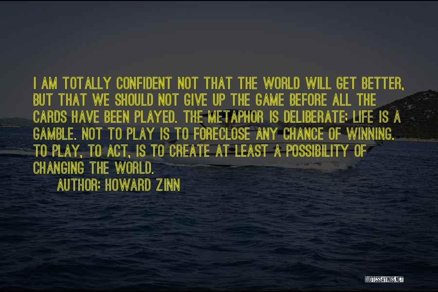 I Am Not A Game Quotes By Howard Zinn