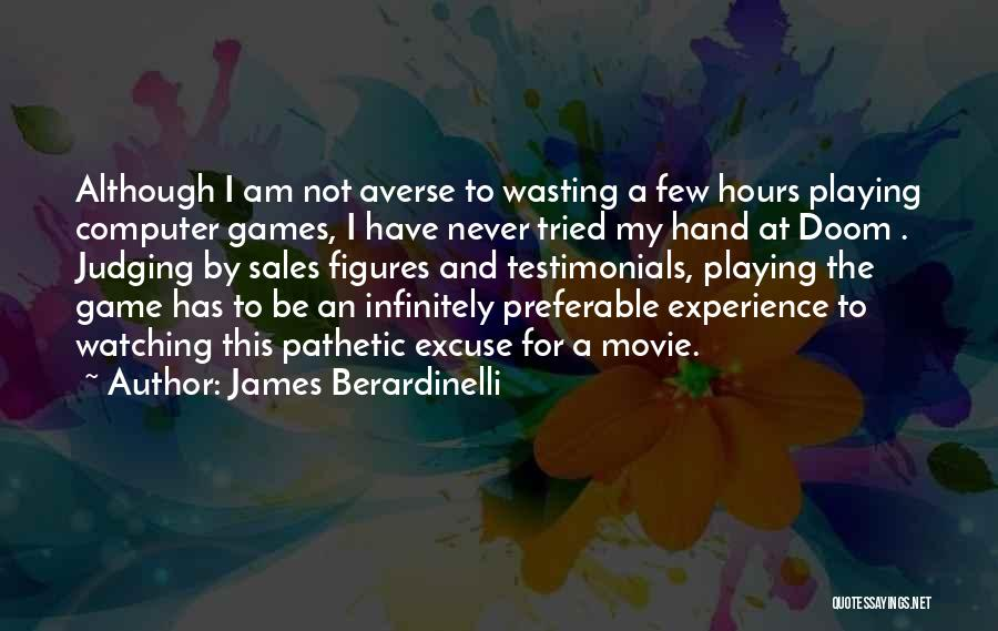 I Am Not A Game Quotes By James Berardinelli