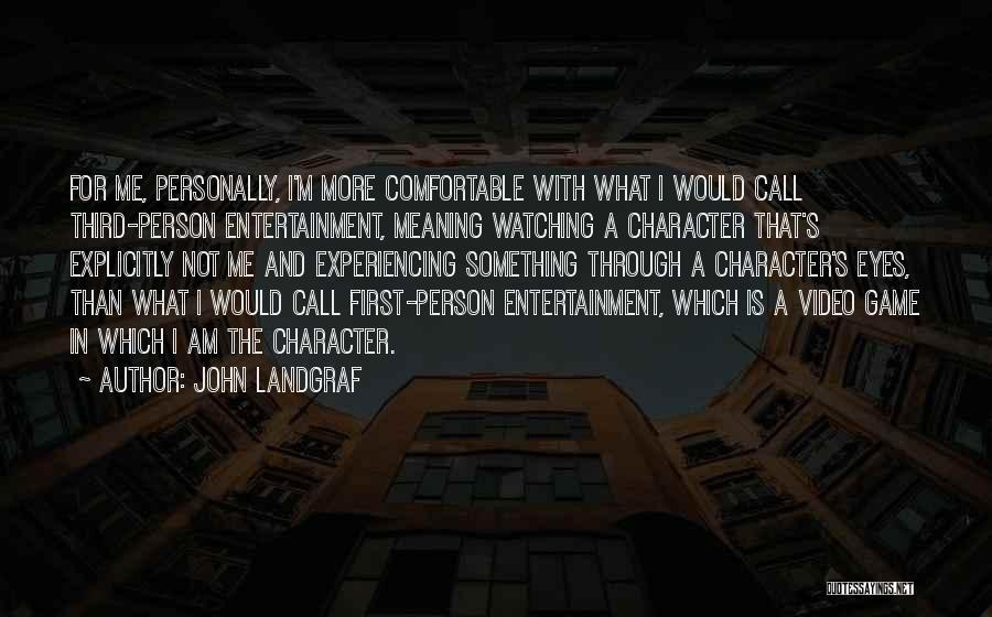 I Am Not A Game Quotes By John Landgraf