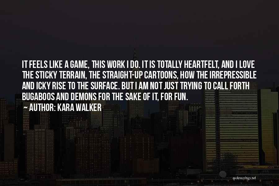 I Am Not A Game Quotes By Kara Walker