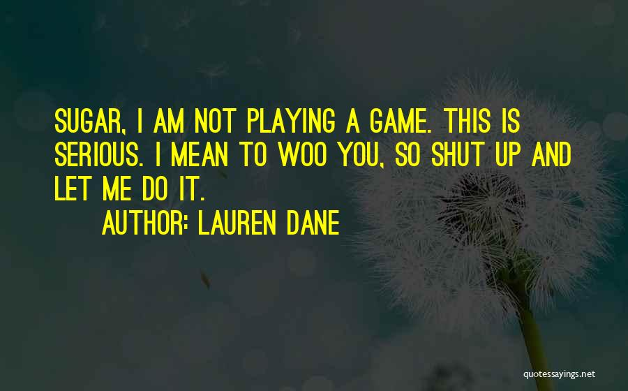 I Am Not A Game Quotes By Lauren Dane