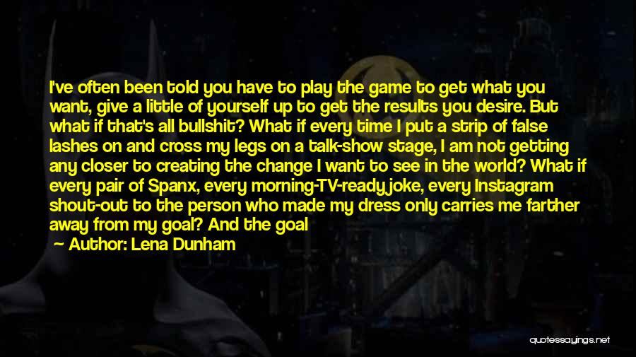 I Am Not A Game Quotes By Lena Dunham