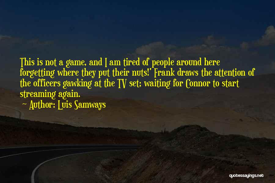 I Am Not A Game Quotes By Luis Samways