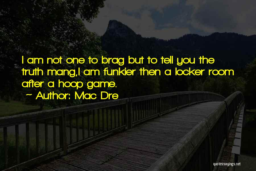 I Am Not A Game Quotes By Mac Dre