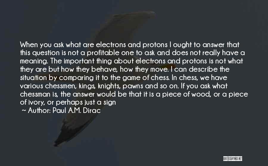 I Am Not A Game Quotes By Paul A.M. Dirac