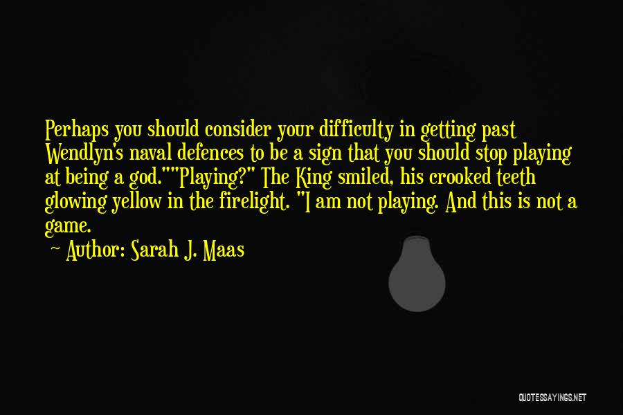 I Am Not A Game Quotes By Sarah J. Maas