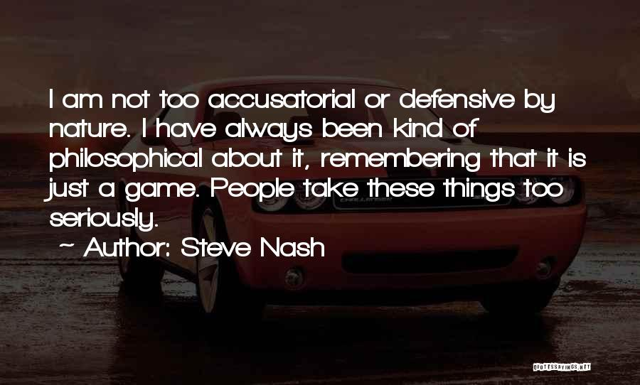 I Am Not A Game Quotes By Steve Nash