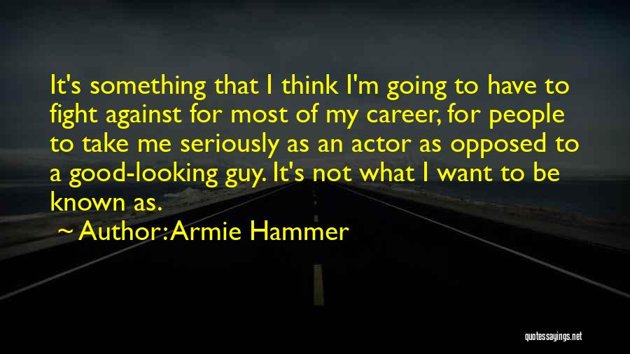 I Am Not A Good Looking Guy Quotes By Armie Hammer