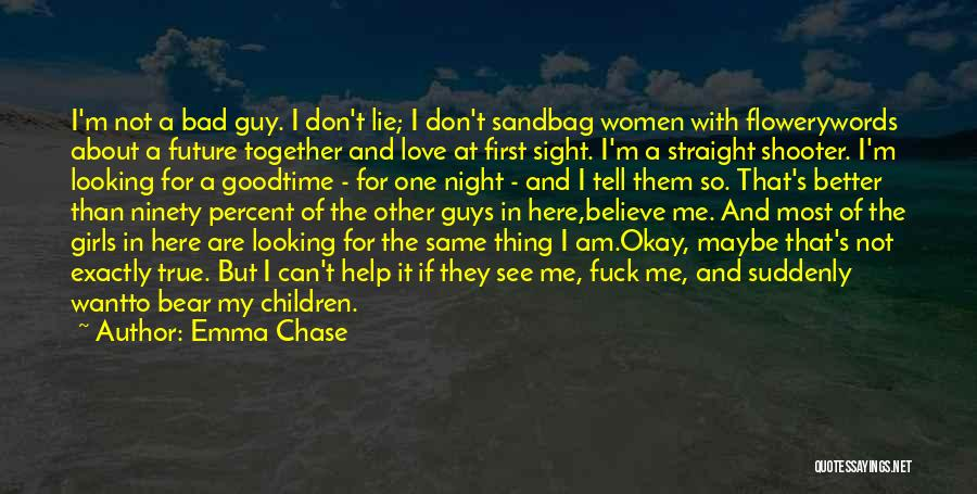 I Am Not A Good Looking Guy Quotes By Emma Chase