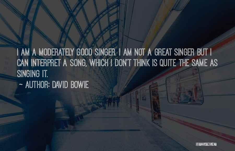 I Am Not A Good Singer Quotes By David Bowie