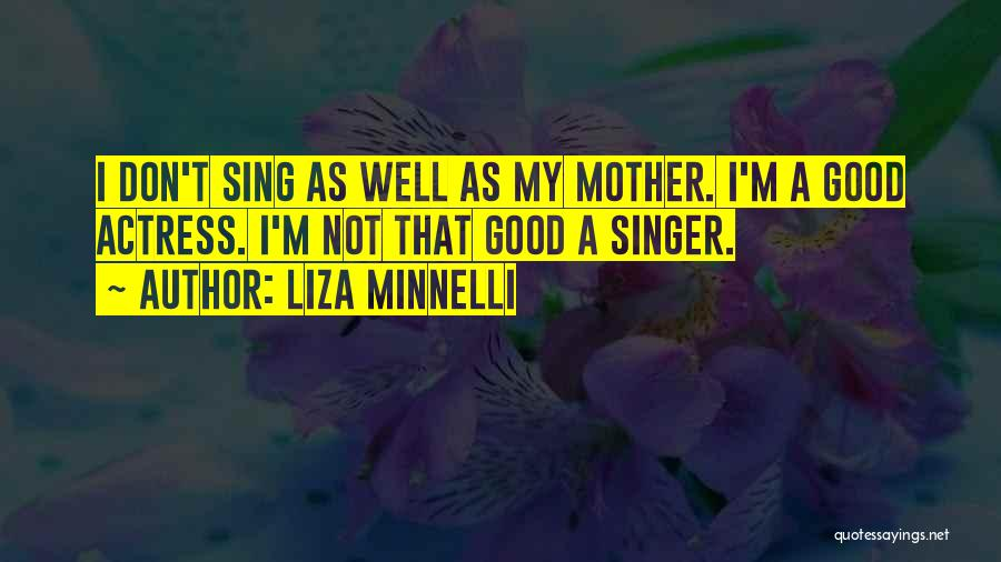 I Am Not A Good Singer Quotes By Liza Minnelli
