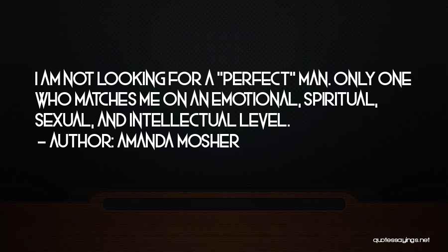 I Am Not A Perfect Man Quotes By Amanda Mosher