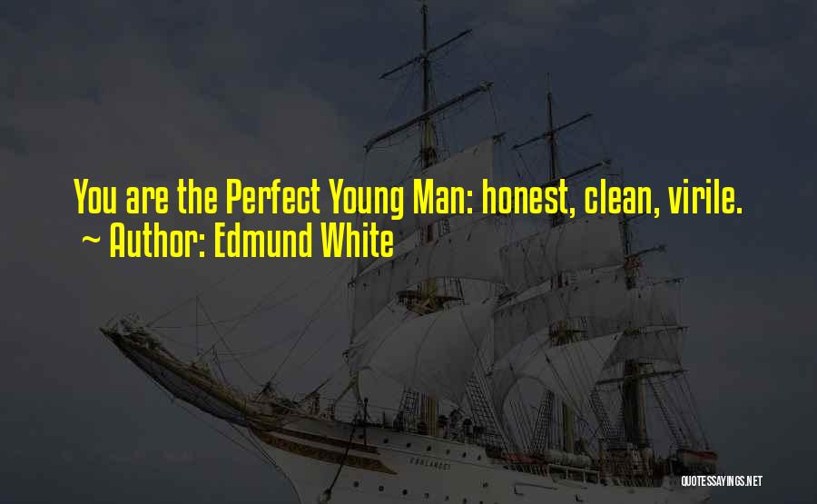 I Am Not A Perfect Man Quotes By Edmund White