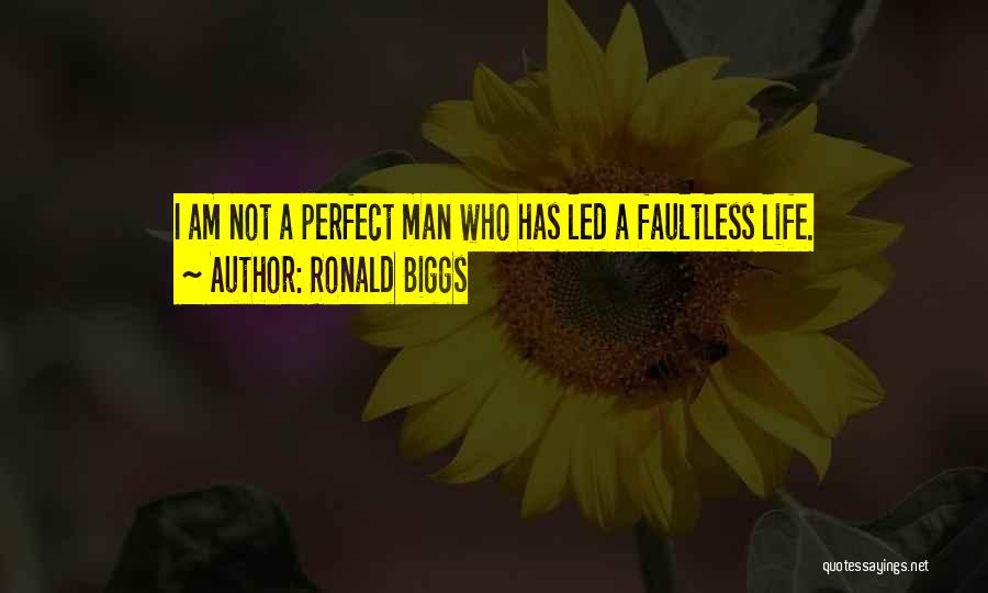 I Am Not A Perfect Man Quotes By Ronald Biggs
