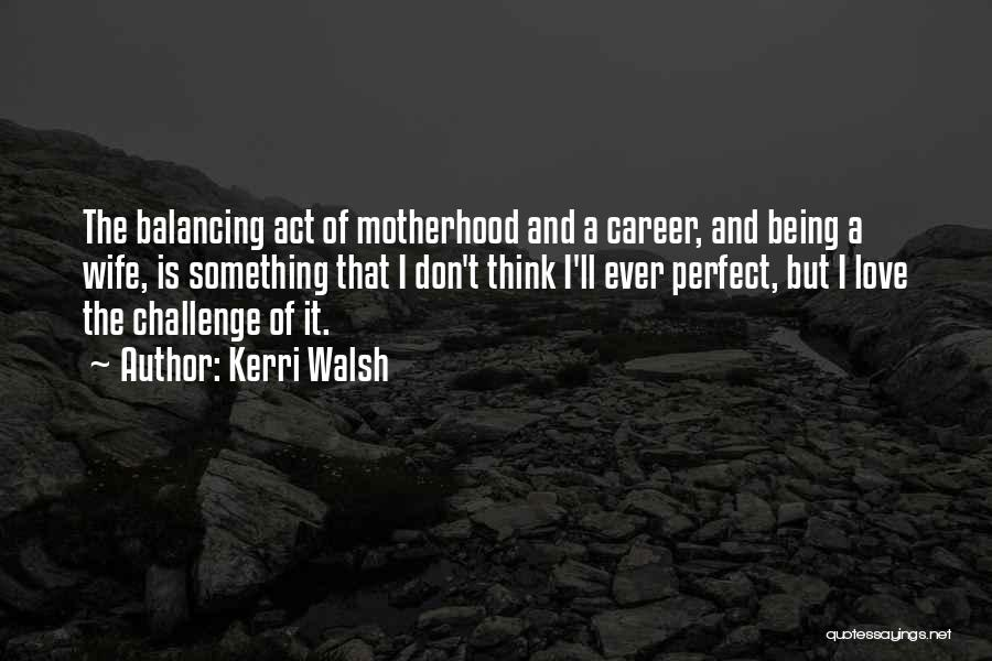I Am Not A Perfect Wife Quotes By Kerri Walsh