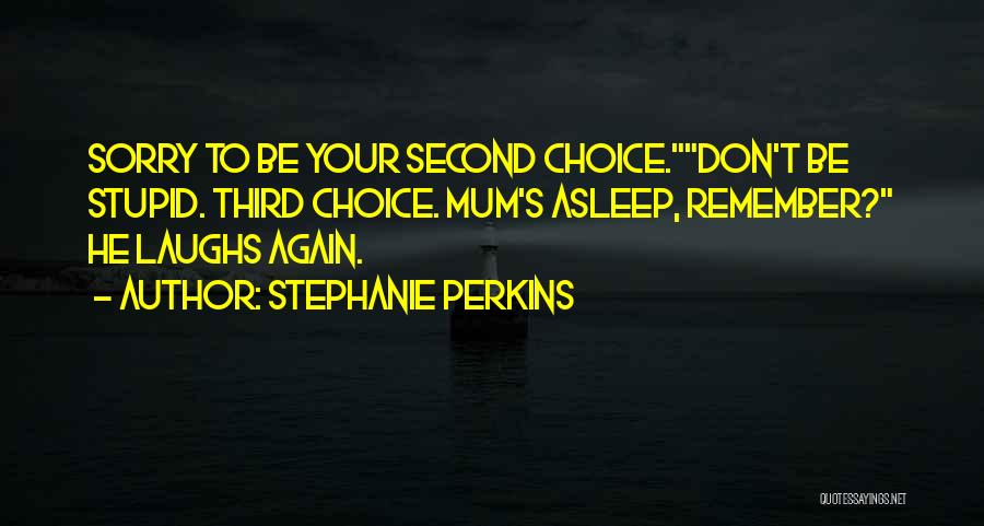 I Am Not A Second Choice Quotes By Stephanie Perkins