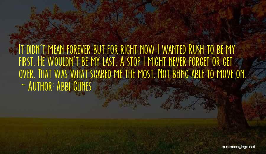 I Am Not Able To Forget Him Quotes By Abbi Glines