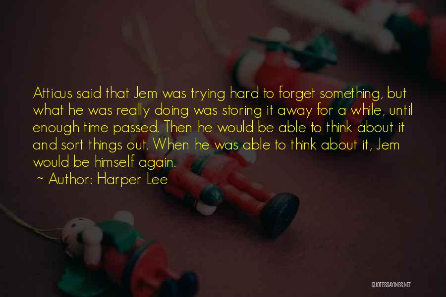 I Am Not Able To Forget Him Quotes By Harper Lee