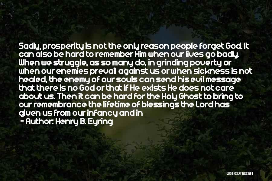 I Am Not Able To Forget Him Quotes By Henry B. Eyring