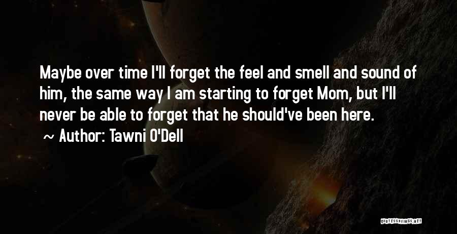 I Am Not Able To Forget Him Quotes By Tawni O'Dell