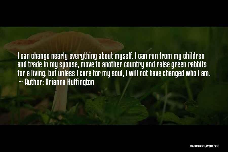 I Am Not Changed Quotes By Arianna Huffington