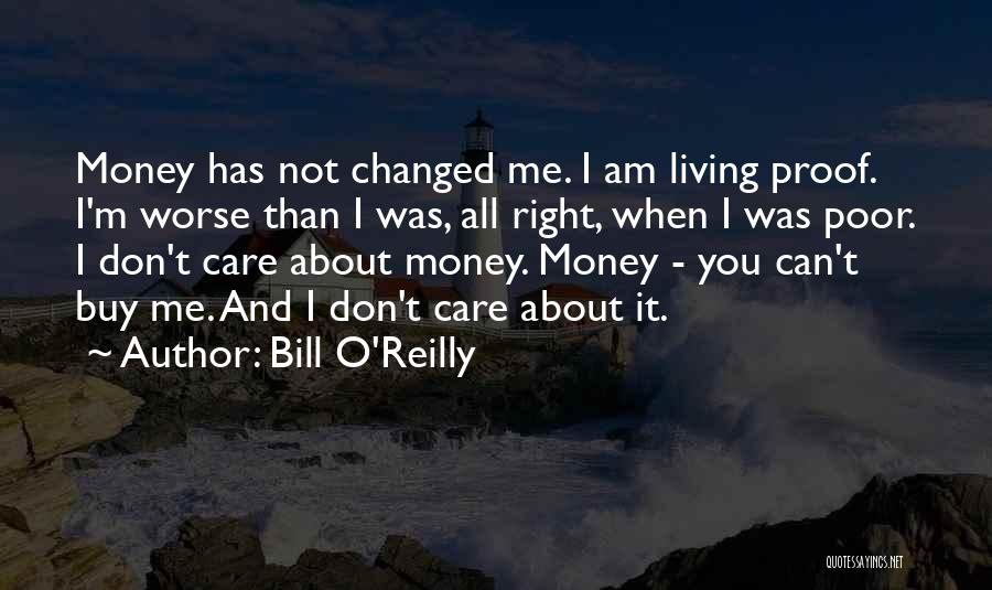 I Am Not Changed Quotes By Bill O'Reilly