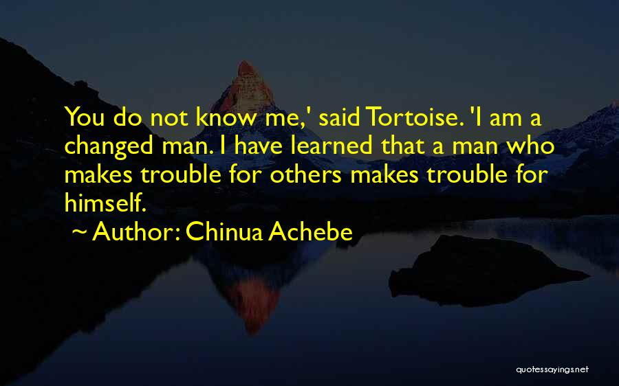 I Am Not Changed Quotes By Chinua Achebe