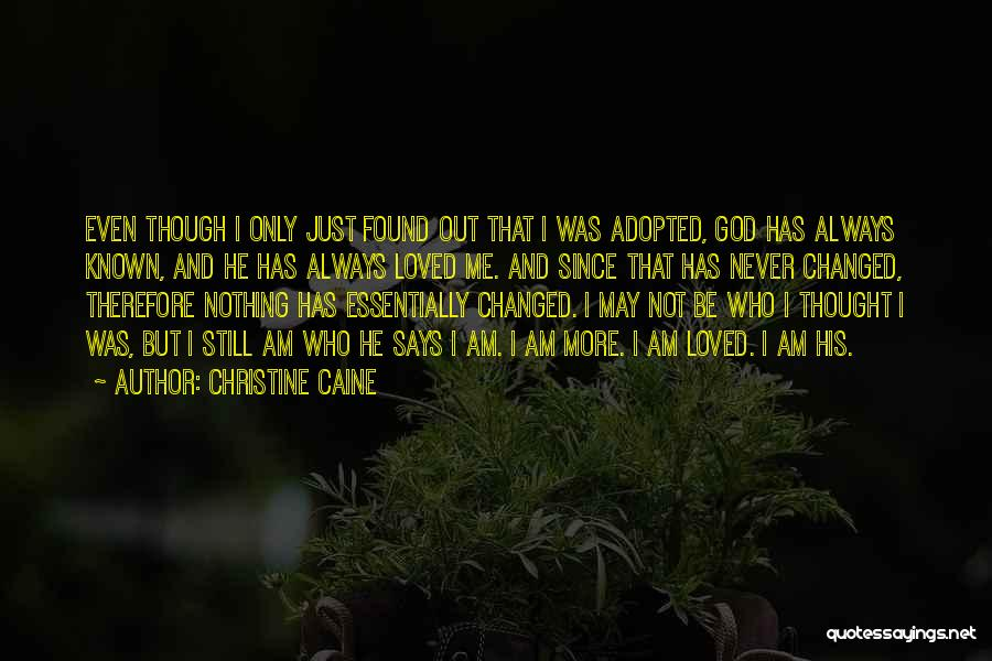 I Am Not Changed Quotes By Christine Caine