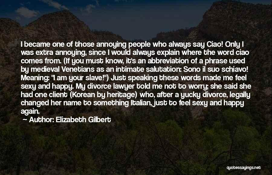 I Am Not Changed Quotes By Elizabeth Gilbert