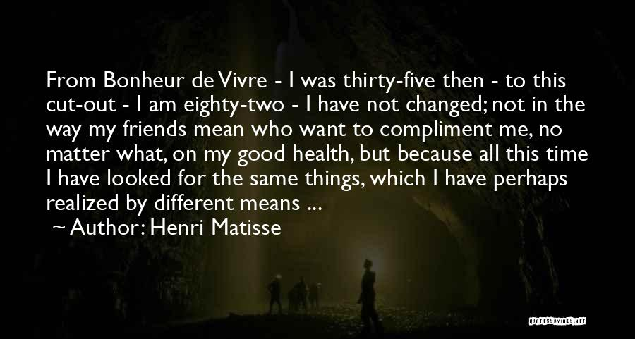 I Am Not Changed Quotes By Henri Matisse