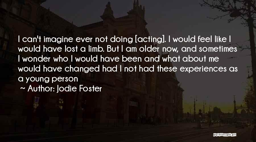 I Am Not Changed Quotes By Jodie Foster