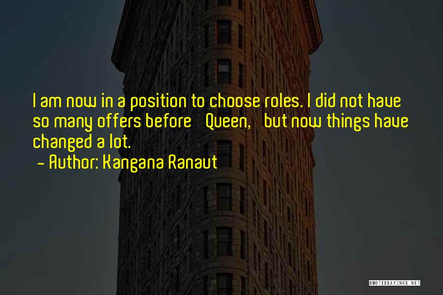 I Am Not Changed Quotes By Kangana Ranaut