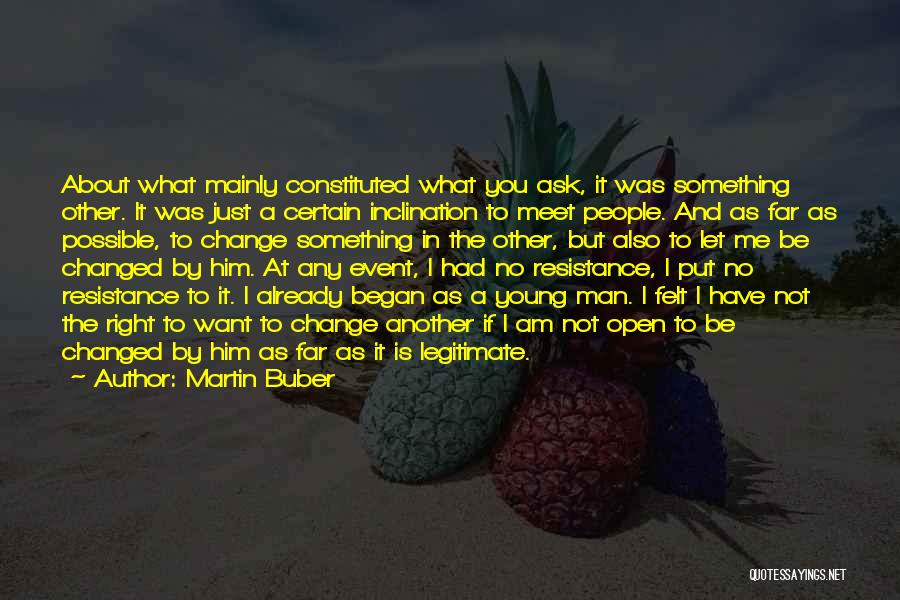 I Am Not Changed Quotes By Martin Buber